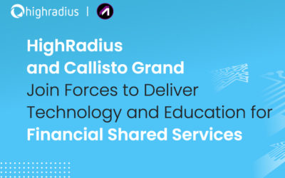 HighRadius and Callisto Grand Join Forces to Deliver Technology and Education for Financial Shared Services