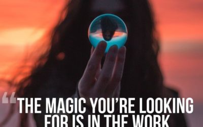 The Magic You're Looking for Is in the Work You're Avoiding